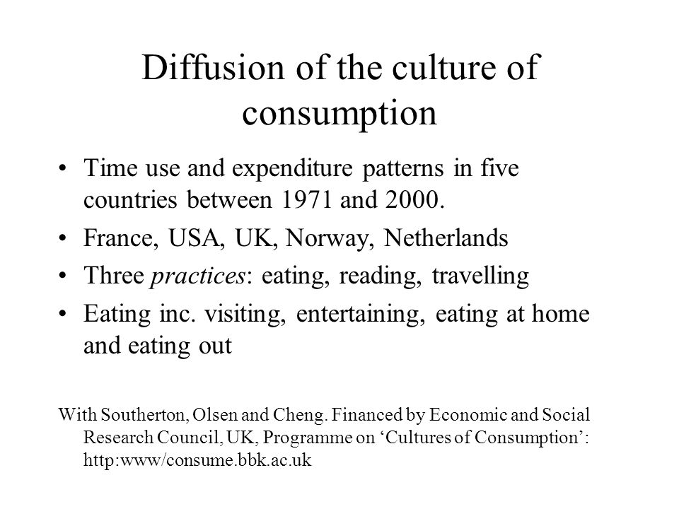 Diffusion of the culture of consumption Time use and expenditure patterns in five countries between 1971 and 2000. France, USA, UK, Norway, Netherland