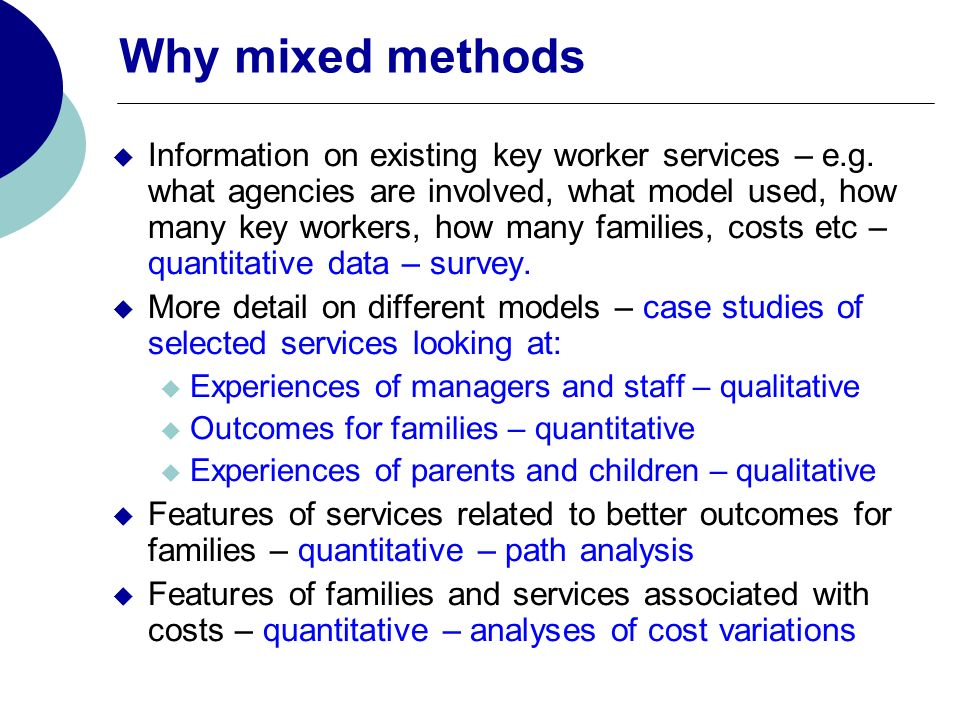 Why mixed methods Information on existing key worker services – e.g.
