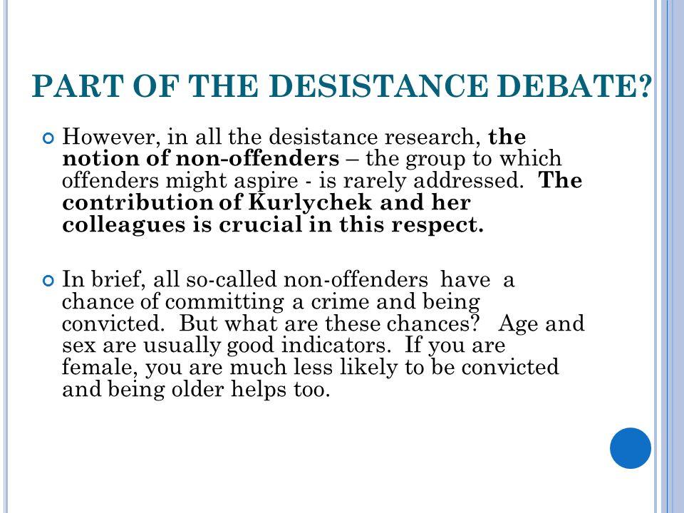 PART OF THE DESISTANCE DEBATE.