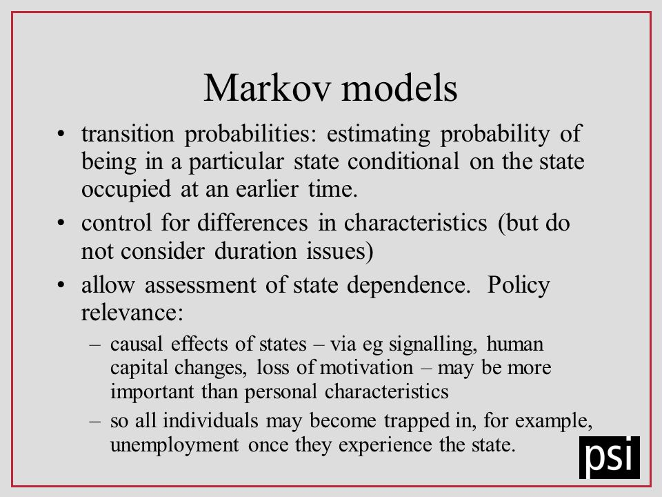 Markov models transition probabilities: estimating probability of being in a particular state conditional on the state occupied at an earlier time.