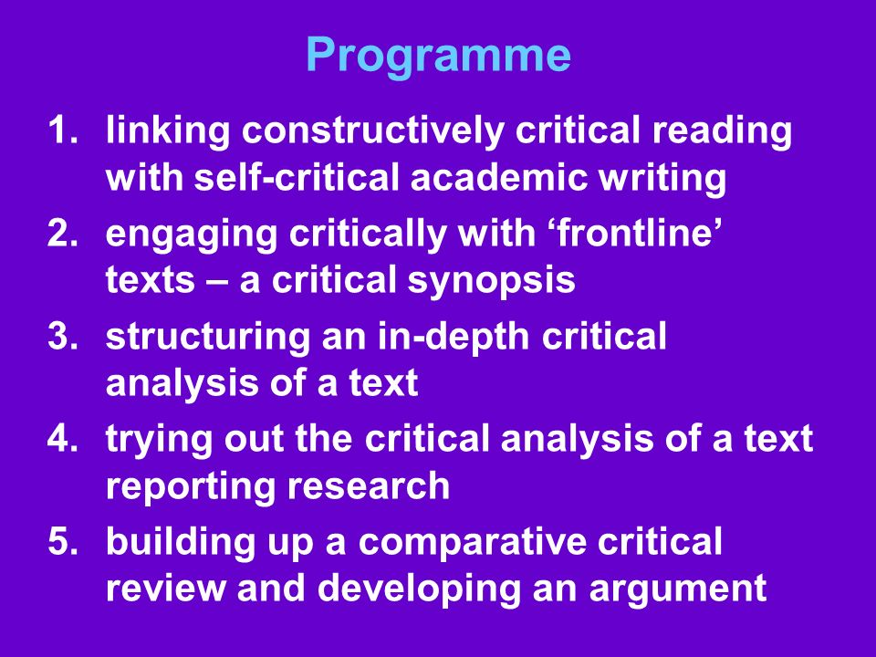 Programme 1.linking constructively critical reading with self-critical academic writing 2.engaging critically with frontline texts – a critical synops