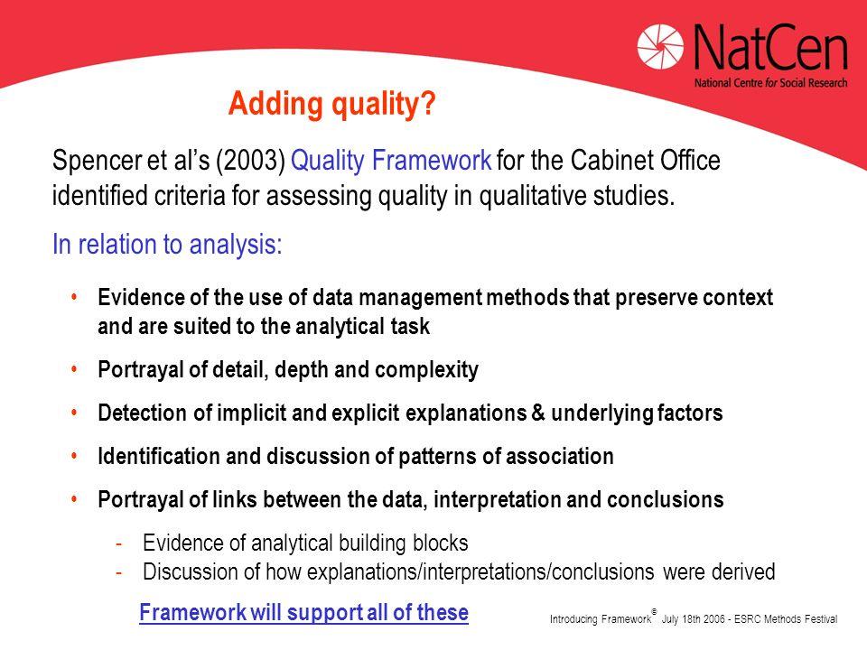 Introducing Framework © July 18th 2006 - ESRC Methods Festival Adding quality? Spencer et als (2003) Quality Framework for the Cabinet Office identifi