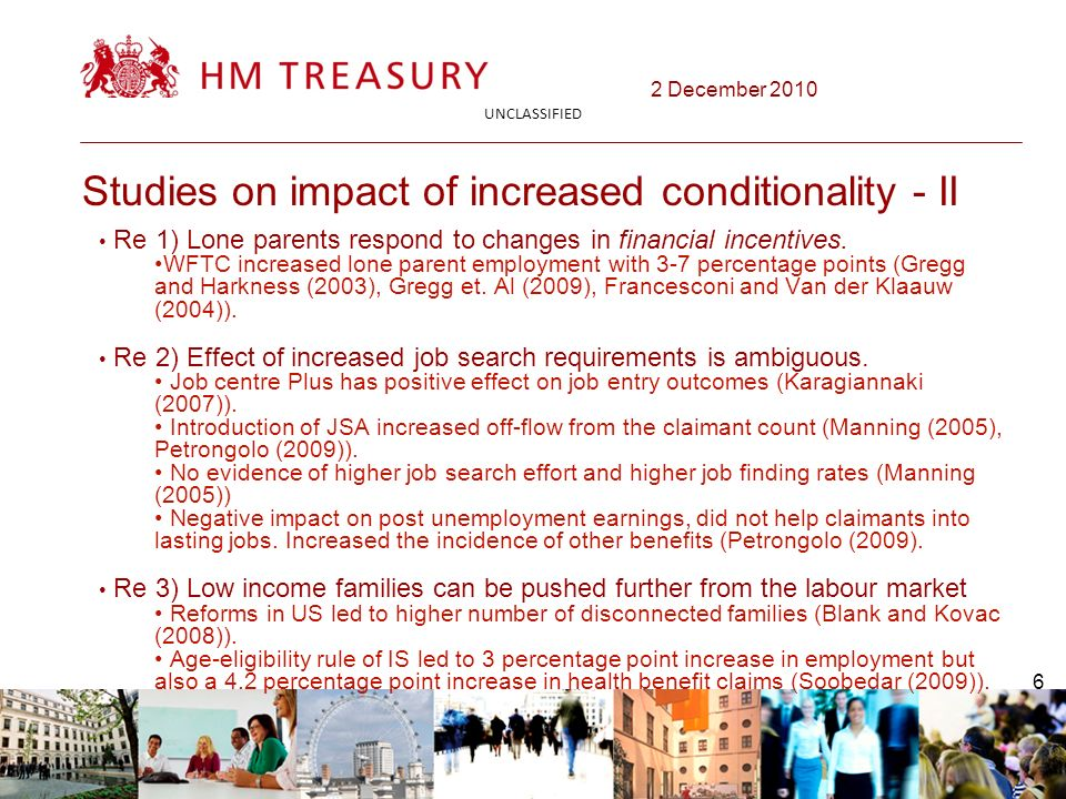 2 December 2010 UNCLASSIFIED 6 Studies on impact of increased conditionality - II Re 1) Lone parents respond to changes in financial incentives.