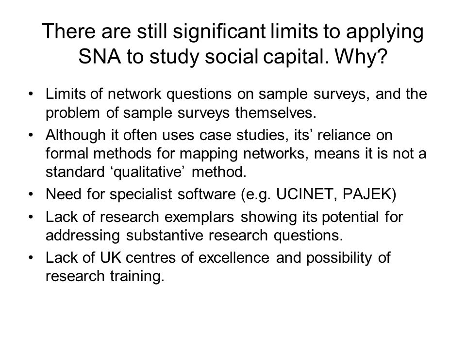 There are still significant limits to applying SNA to study social capital.