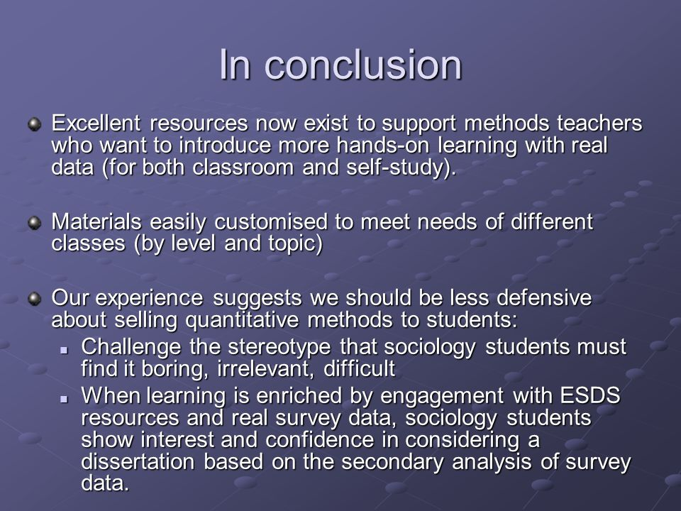 In conclusion Excellent resources now exist to support methods teachers who want to introduce more hands-on learning with real data (for both classroom and self-study).