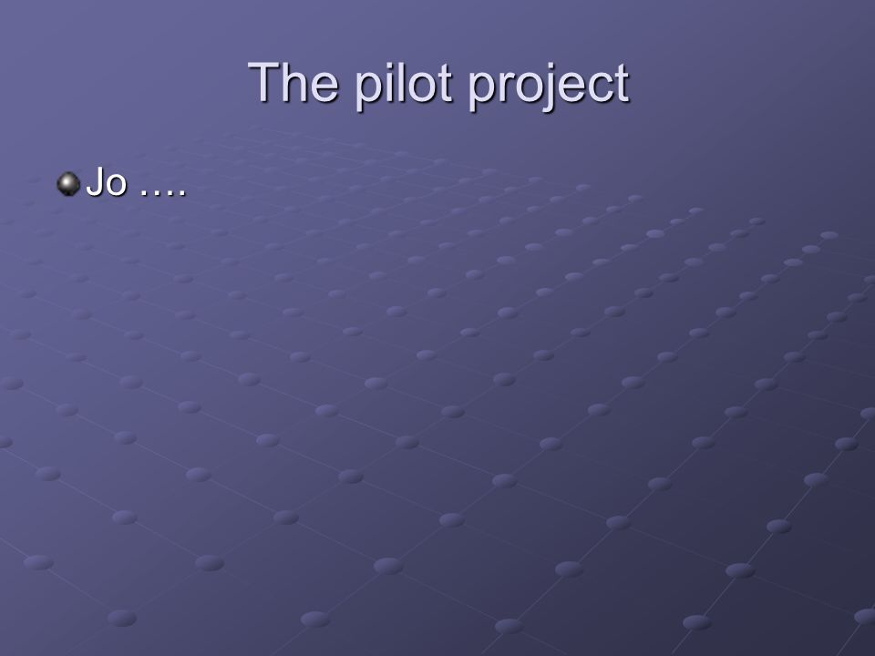 The pilot project Jo ….