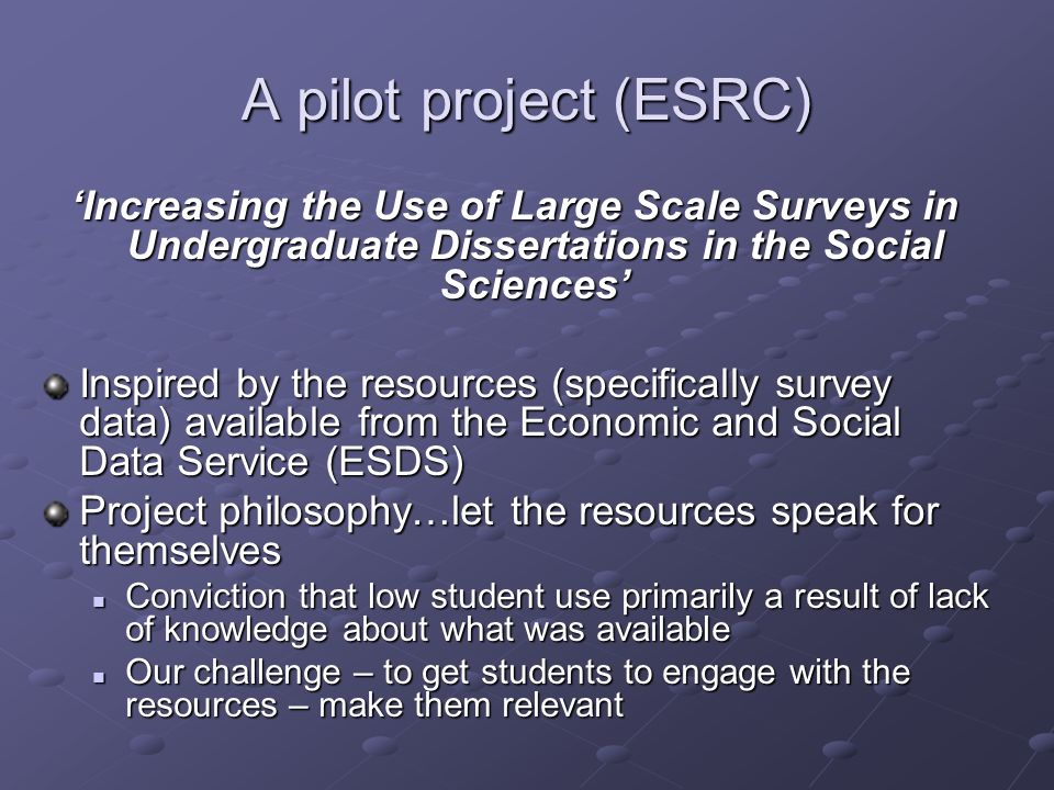 A pilot project (ESRC) Increasing the Use of Large Scale Surveys in Undergraduate Dissertations in the Social Sciences Inspired by the resources (spec