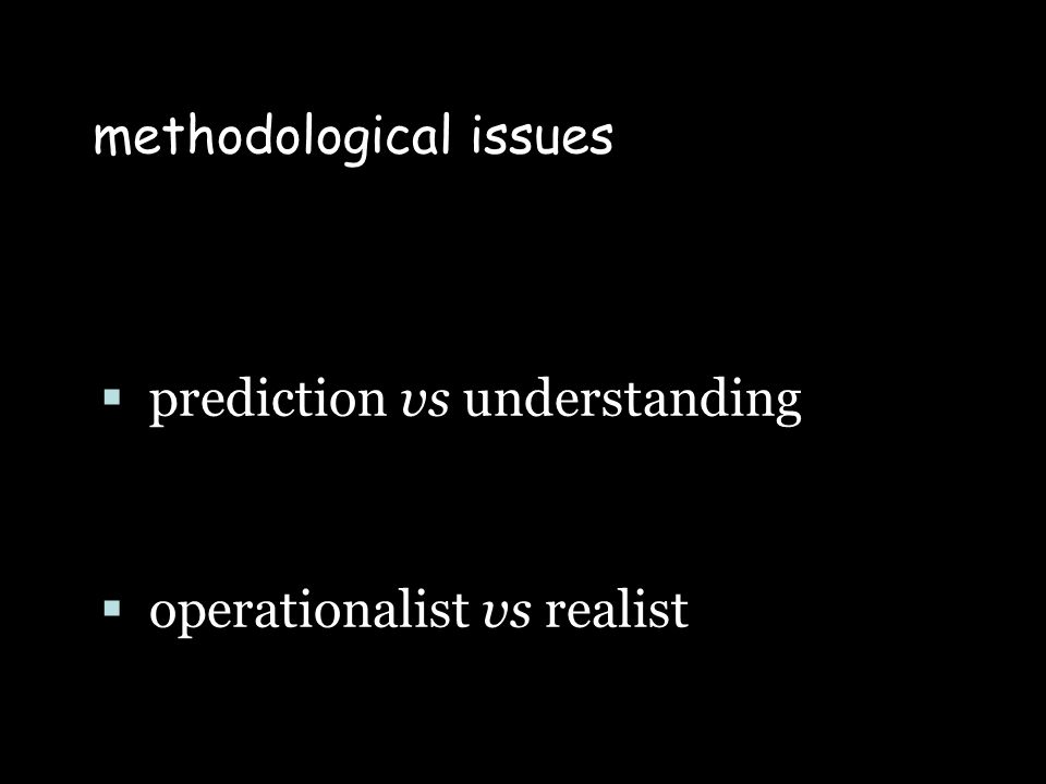 prediction vs understanding operationalist vs realist methodological issues