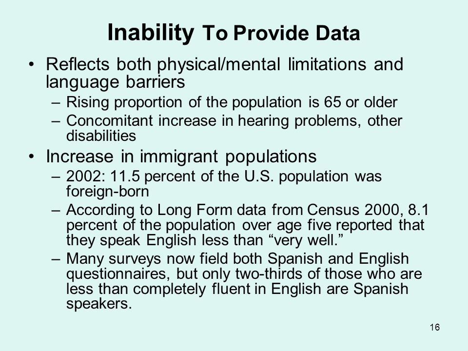 16 Inability To Provide Data Reflects both physical/mental limitations and language barriers –Rising proportion of the population is 65 or older –Conc