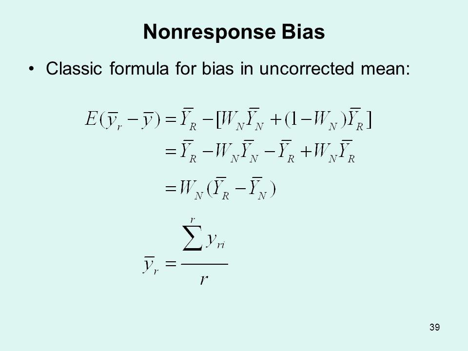 39 Nonresponse Bias Classic formula for bias in uncorrected mean: