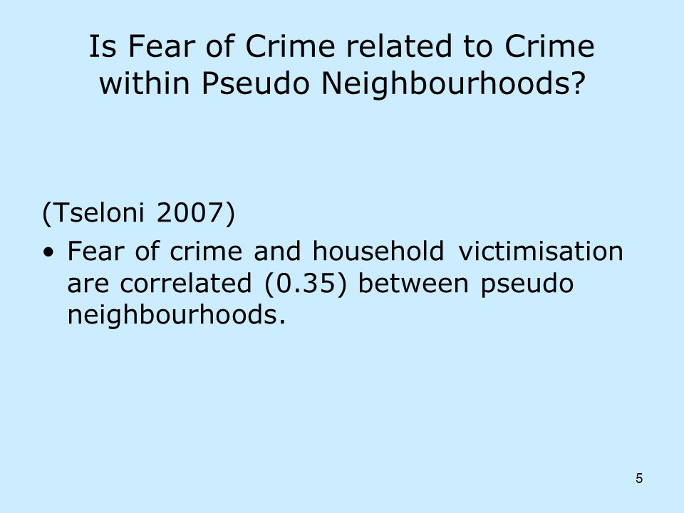 5 Is Fear of Crime related to Crime within Pseudo Neighbourhoods.