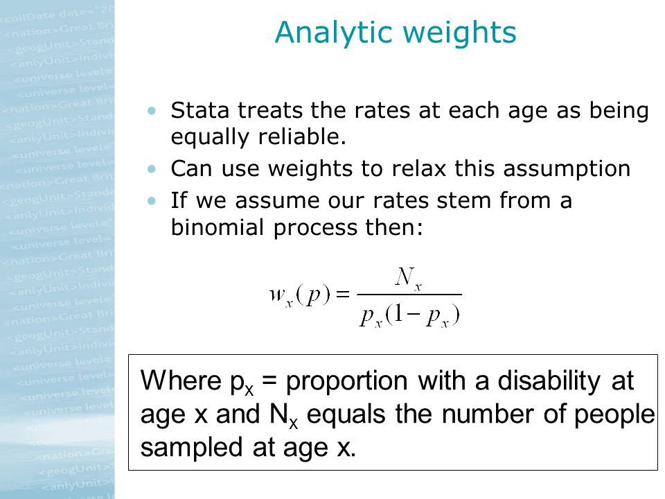 Analytic weights Stata treats the rates at each age as being equally reliable.