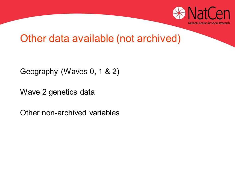 Other data available (not archived) Geography (Waves 0, 1 & 2) Wave 2 genetics data Other non-archived variables