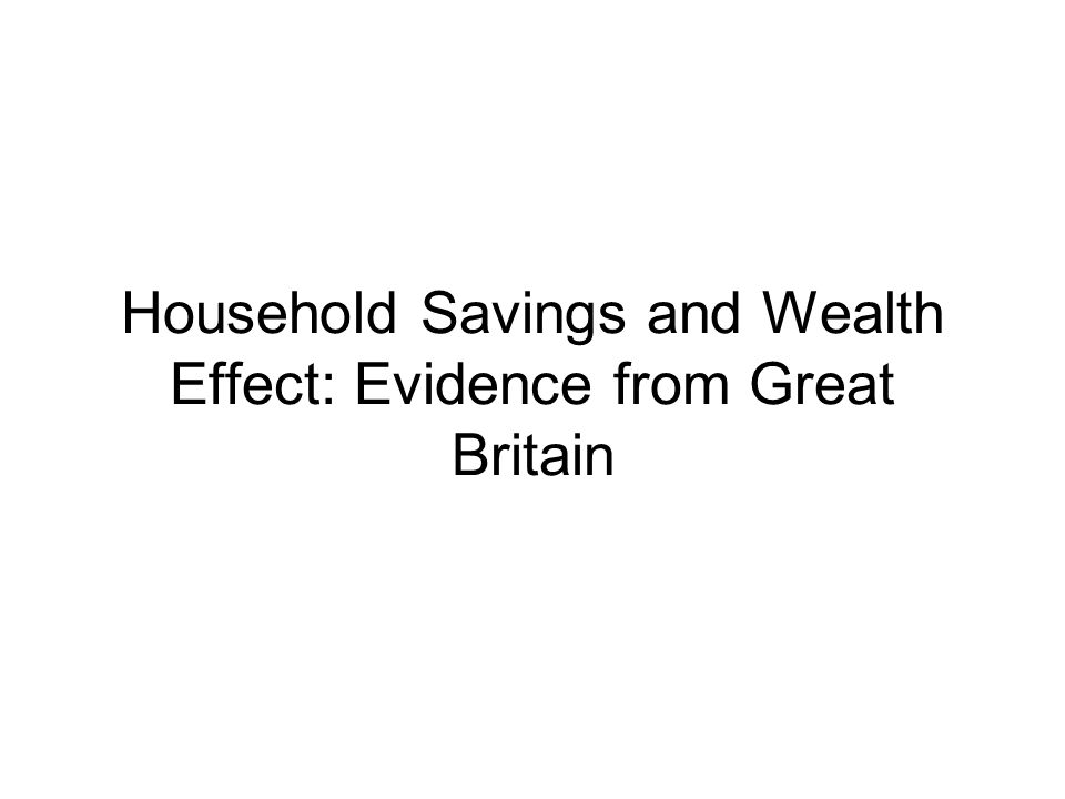 Household Savings and Wealth Effect: Evidence from Great Britain