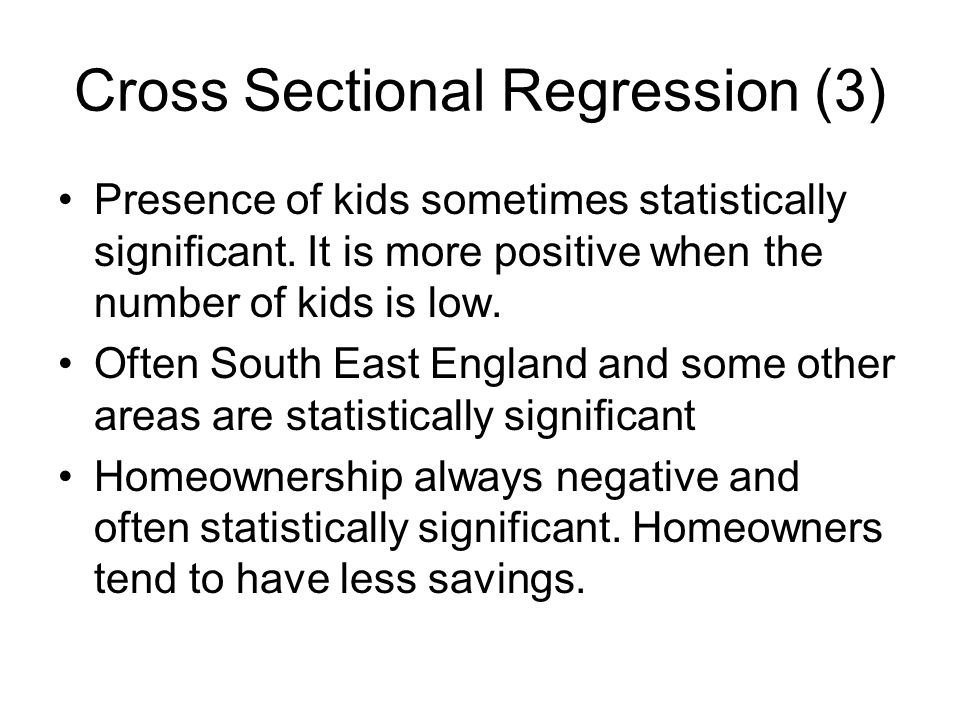 Cross Sectional Regression (3) Presence of kids sometimes statistically significant.