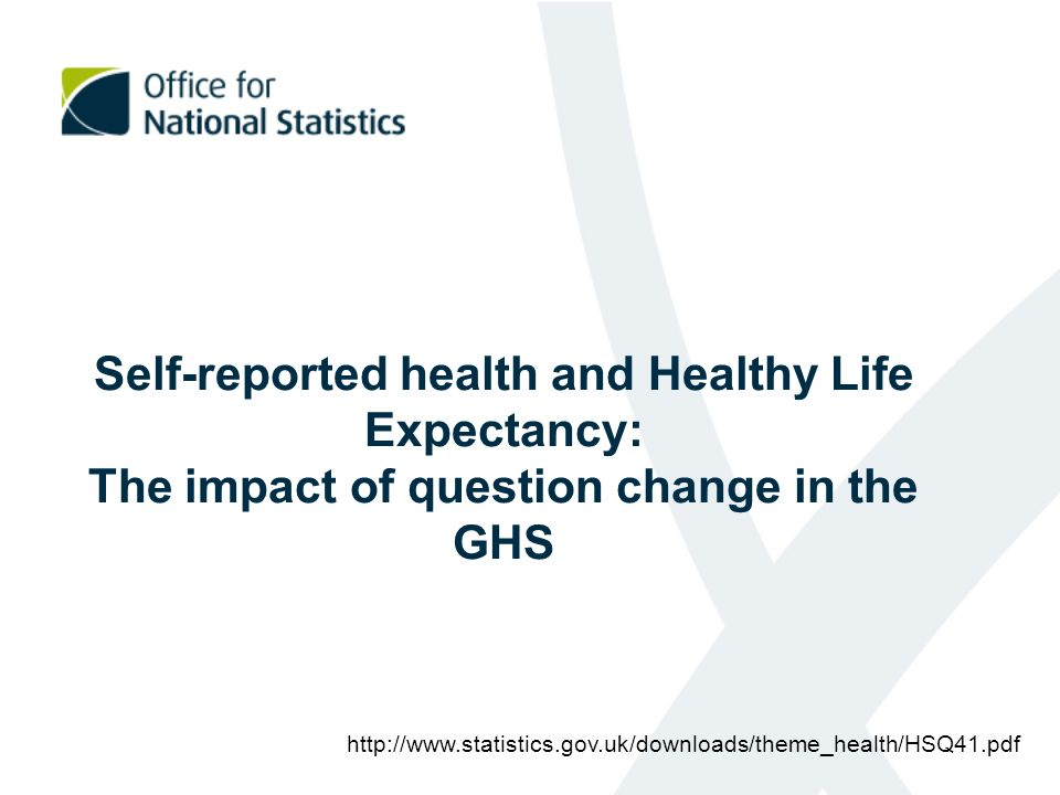 Self-reported health and Healthy Life Expectancy: The impact of question change in the GHS http://www.statistics.gov.uk/downloads/theme_health/HSQ41.pdf