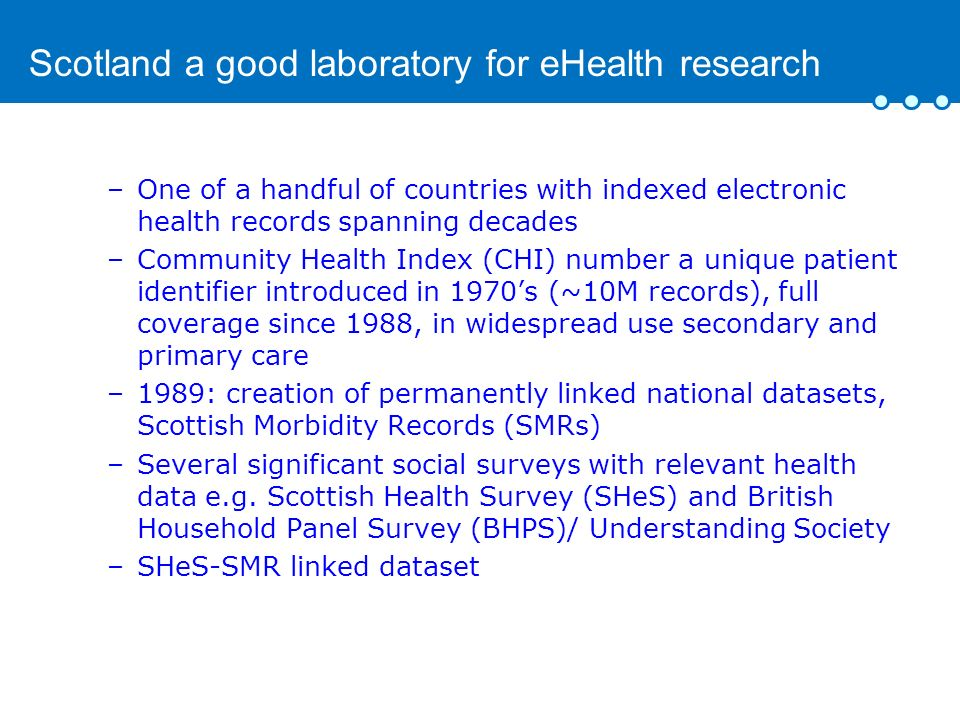 Scotland a good laboratory for eHealth research –One of a handful of countries with indexed electronic health records spanning decades –Community Heal