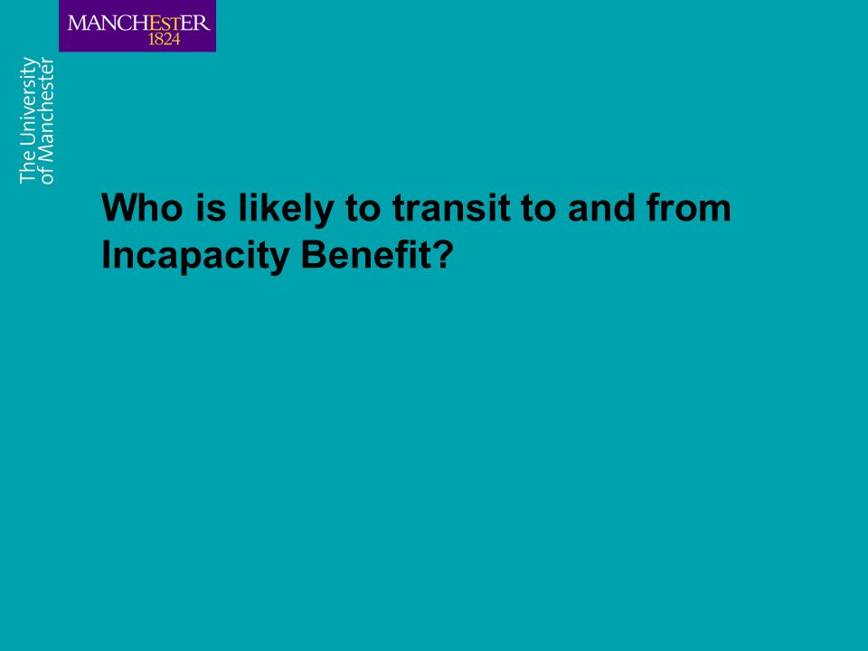 Who is likely to transit to and from Incapacity Benefit?