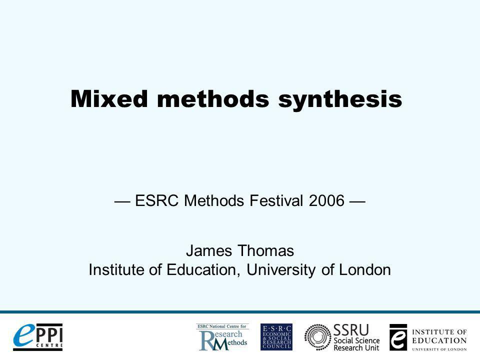 18 July 2006(12) METHODS FOR SYNTHESIS 3: ACROSS STUDY TYPES Product of thematic synthesis of views studies was the mechanism to combine trials and views studies.