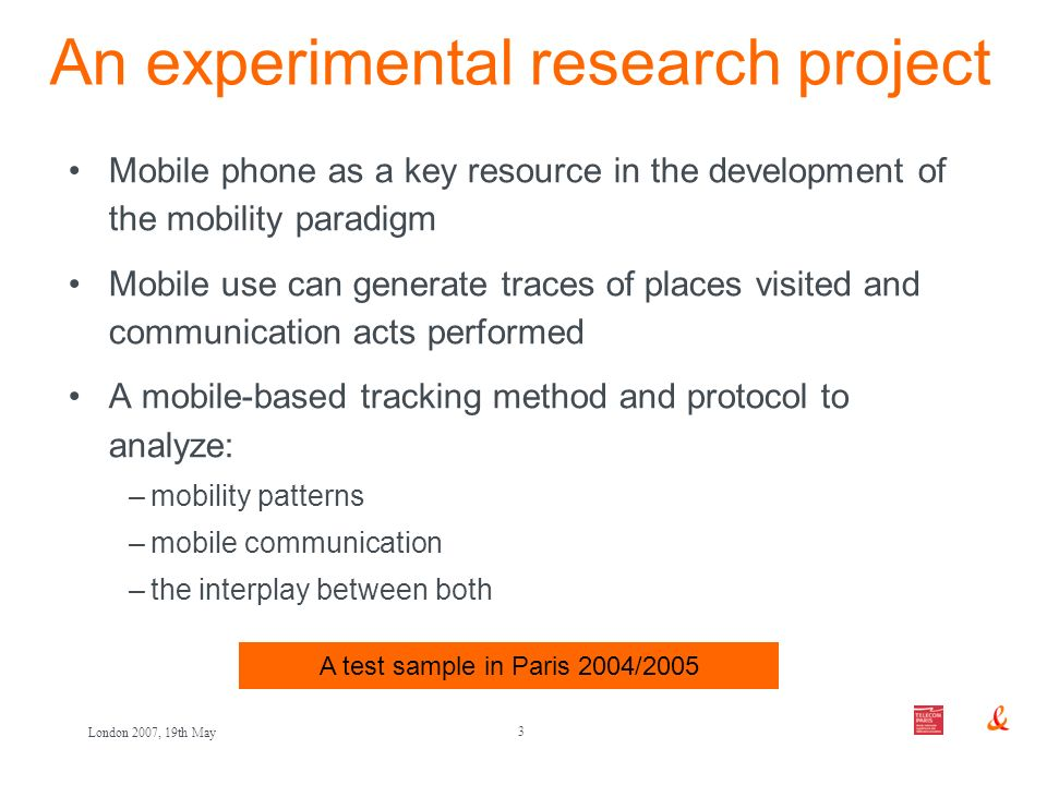 3 London 2007, 19th May An experimental research project Mobile phone as a key resource in the development of the mobility paradigm Mobile use can gen