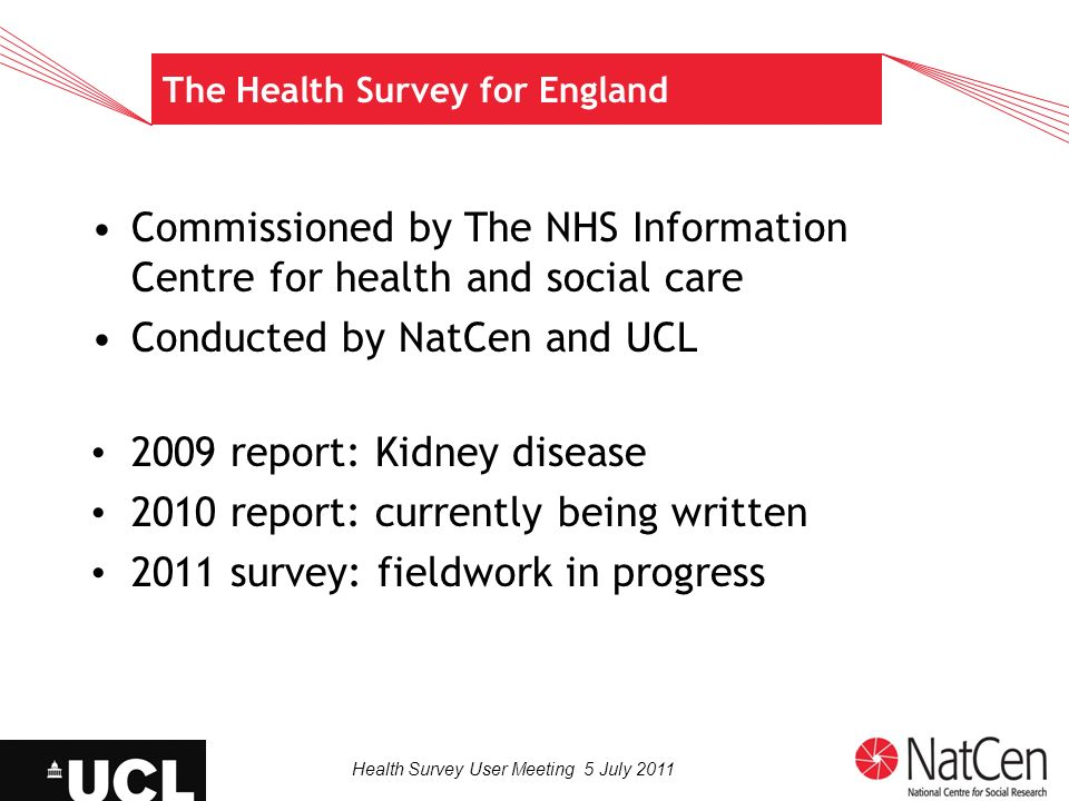 Health Survey User Meeting 5 July 2011 Self-reported general health Three quarters of men and women said their health was good or very good 7% said it was bad or very bad 13% of men, 17% of women experienced acute sickness (cut down on activities in the last 2 weeks because of illness or injury)