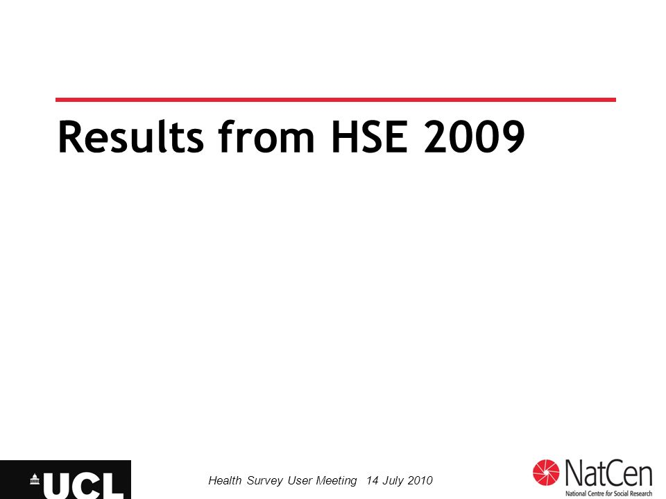 Results from HSE 2009 Health Survey User Meeting 14 July 2010