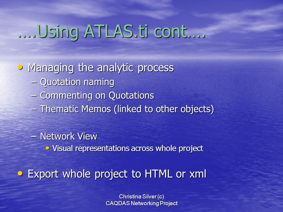 Christina Silver (c) CAQDAS Networking Project Using ATLAS.ti to Analyse Video Transcribe / Summarize in- or out-side ATLAS.ti Transcribe / Summarize