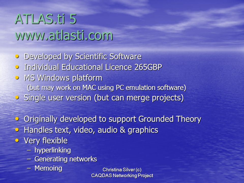 Christina Silver (c) CAQDAS Networking Project Software supported Video Formats ATLAS.ti 5 ATLAS.ti 5 –AVI video, MPG, MPEG, mp3 –Also handles audio,