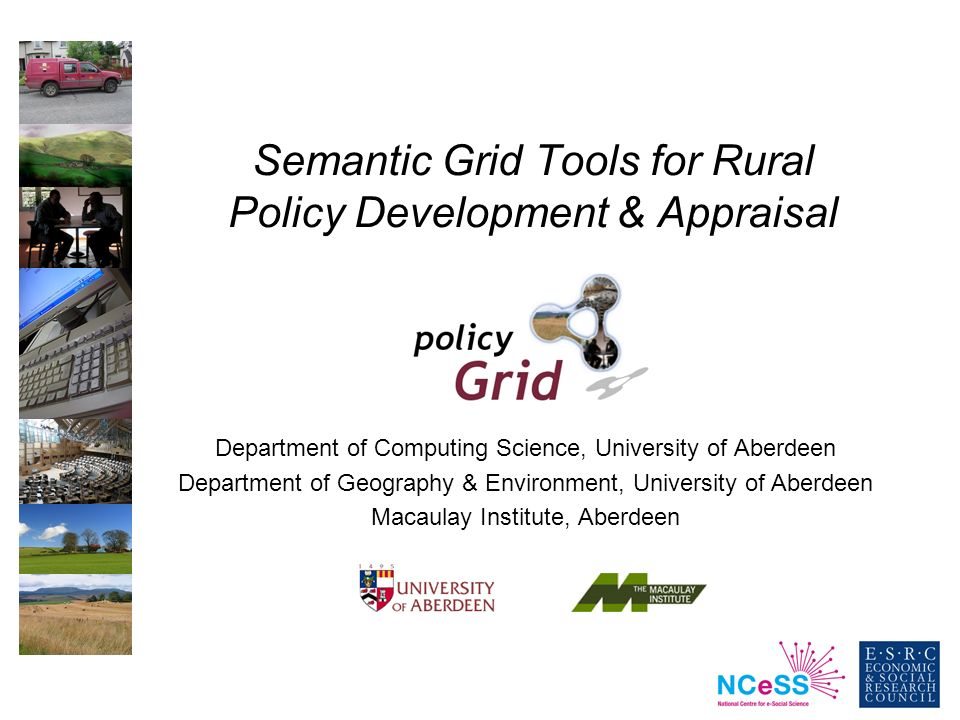 Semantic Grid Tools for Rural Policy Development & Appraisal Department of Computing Science, University of Aberdeen Department of Geography & Environ