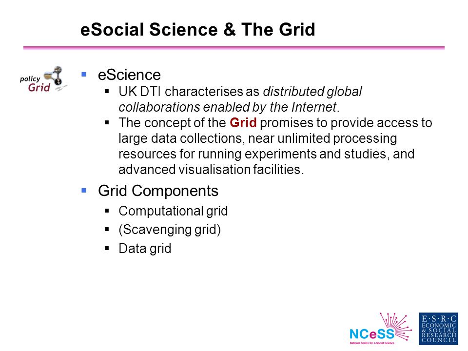 eSocial Science & The Grid eScience UK DTI characterises as distributed global collaborations enabled by the Internet.