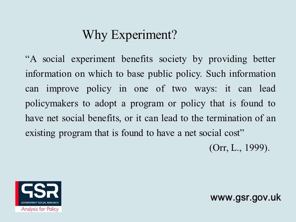 A social experiment benefits society by providing better information on which to base public policy.
