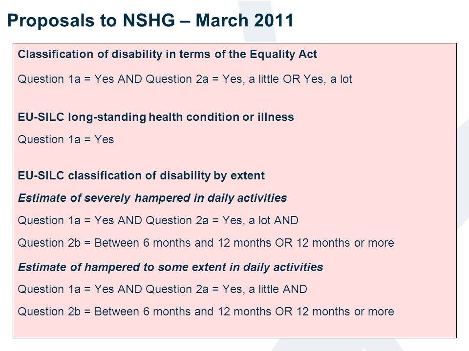 Classification of disability in terms of the Equality Act Question 1a = Yes AND Question 2a = Yes, a little OR Yes, a lot EU-SILC long-standing health