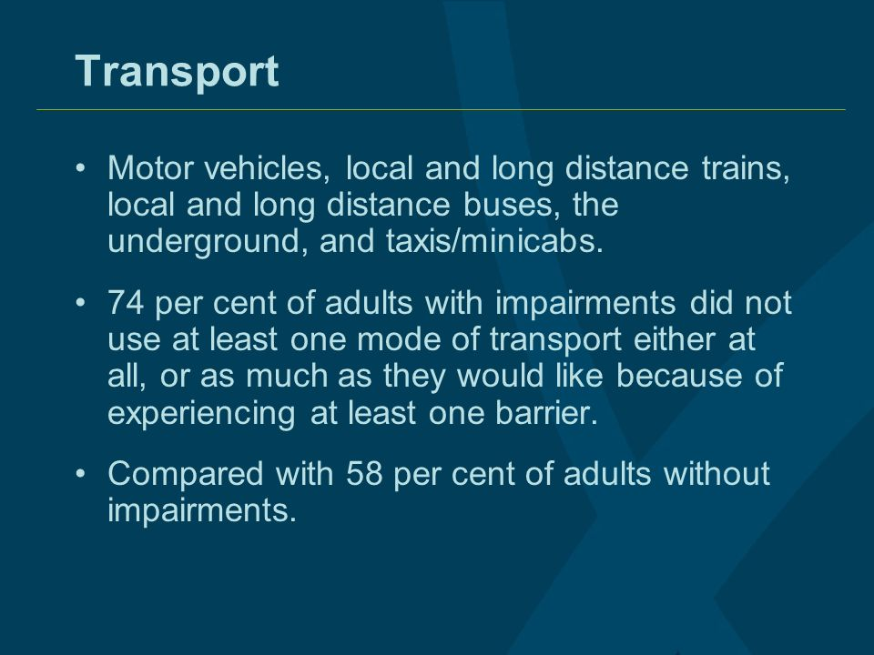 Transport Motor vehicles, local and long distance trains, local and long distance buses, the underground, and taxis/minicabs. 74 per cent of adults wi
