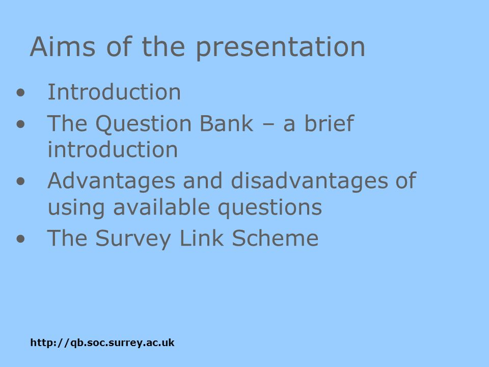 Aims of the presentation Introduction The Question Bank – a brief introduction Advantages and disadvantages of using available questions The Survey Link Scheme