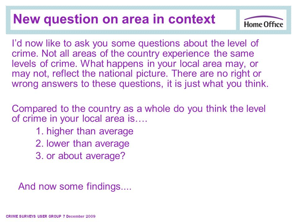 CRIME SURVEYS USER GROUP 7 December 2009 New question on area in context Id now like to ask you some questions about the level of crime.