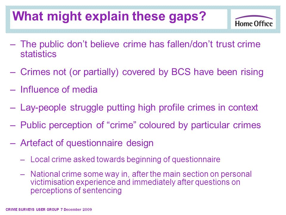 CRIME SURVEYS USER GROUP 7 December 2009 What might explain these gaps.