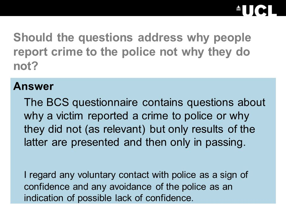 Should the questions address why people report crime to the police not why they do not.