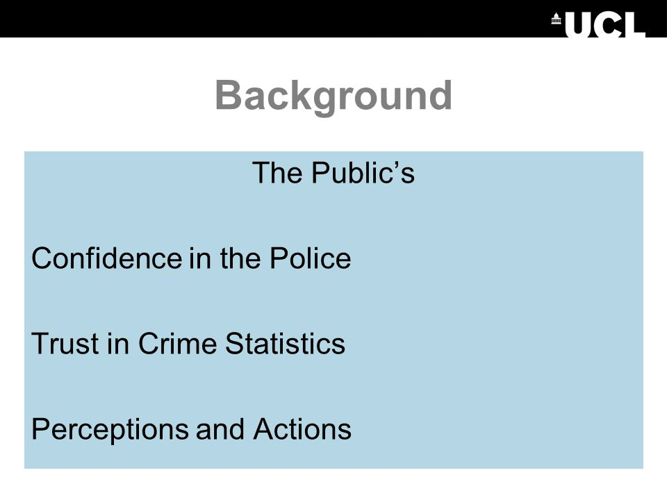 The Publics Confidence in the Police Trust in Crime Statistics Perceptions and Actions Background