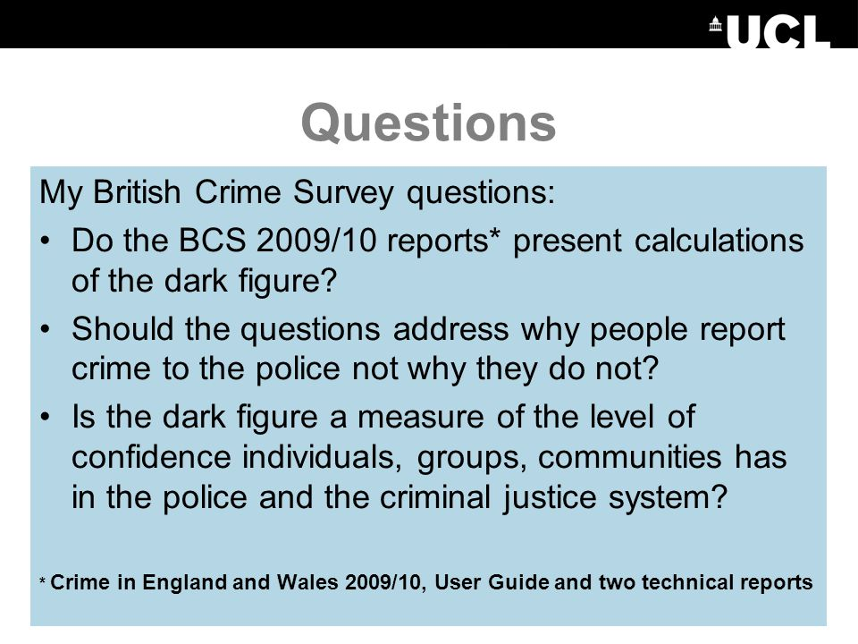 Questions My British Crime Survey questions: Do the BCS 2009/10 reports* present calculations of the dark figure.