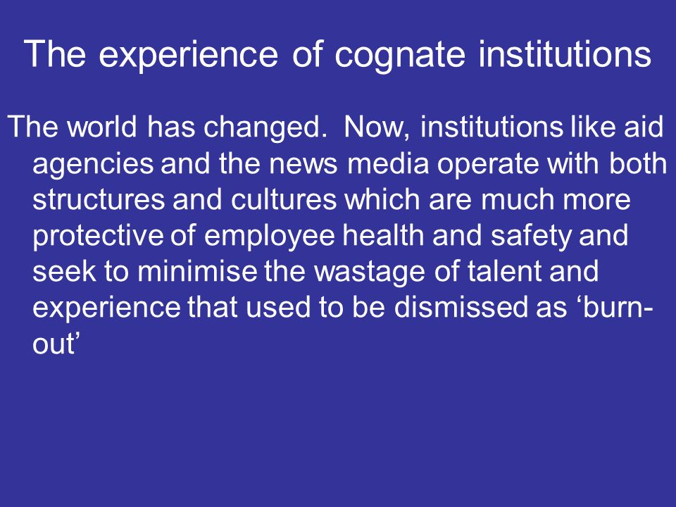 The experience of cognate institutions The world has changed.