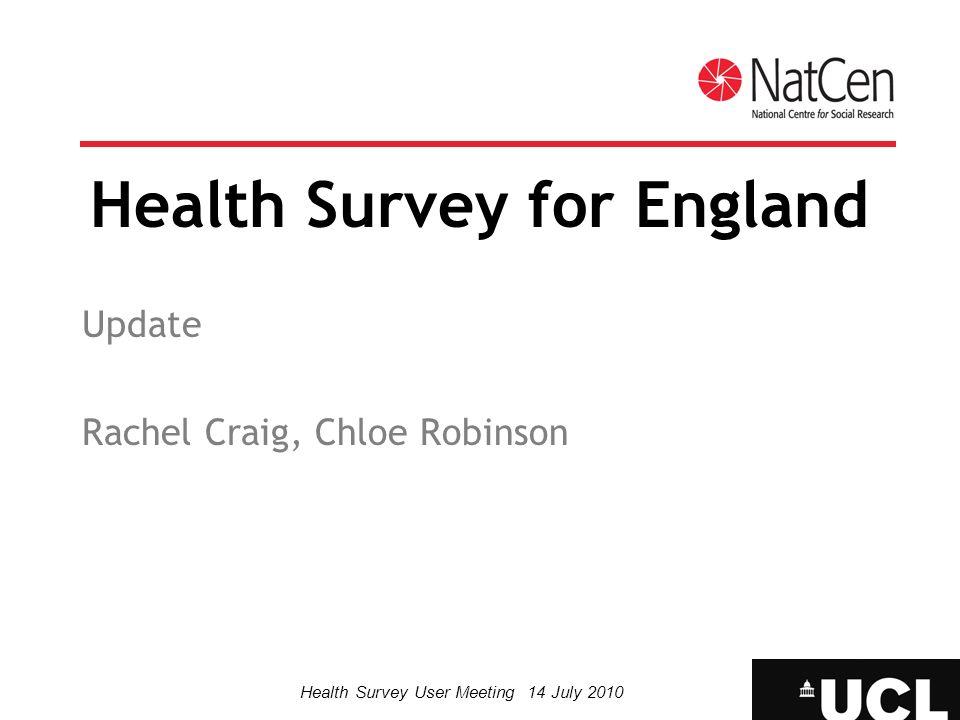 Health Survey User Meeting 14 July 2010 Health Survey for England Update Rachel Craig, Chloe Robinson