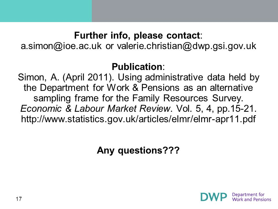 17 Further info, please contact: a.simon@ioe.ac.uk or valerie.christian@dwp.gsi.gov.uk Publication: Simon, A. (April 2011). Using administrative data