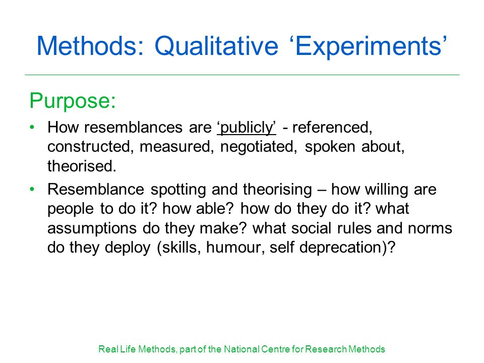 Methods: Qualitative Experiments Purpose: How resemblances are publicly - referenced, constructed, measured, negotiated, spoken about, theorised.