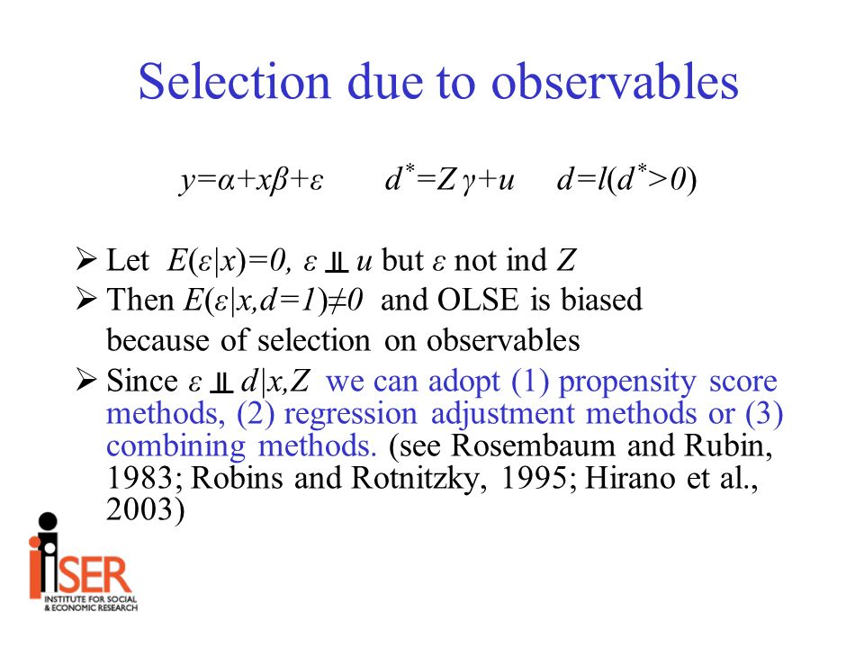 Selection due to observables y=α+xβ+ε d * =Z γ+u d=l(d * >0) Let E(ε|x)=0, ε u but ε not ind Z Then E(ε|x,d=1)0 and OLSE is biased because of selectio