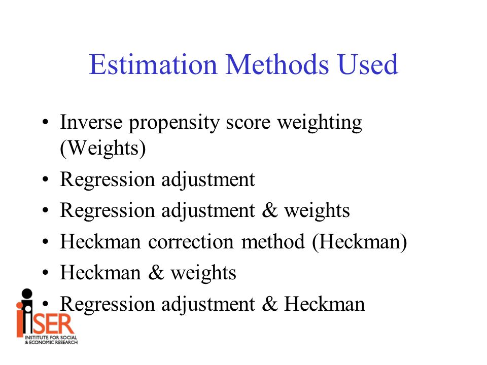 Estimation Methods Used Inverse propensity score weighting (Weights) Regression adjustment Regression adjustment & weights Heckman correction method (