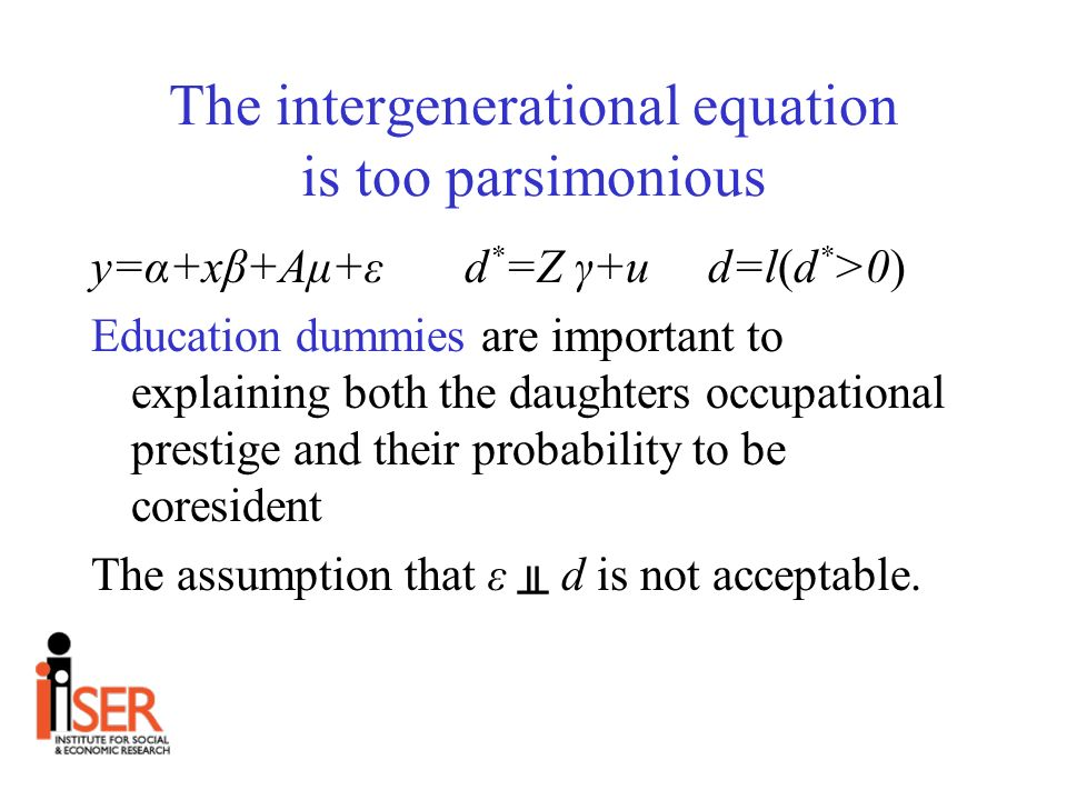 The intergenerational equation is too parsimonious y=α+xβ+Aμ+ε d * =Z γ+u d=l(d * >0) Education dummies are important to explaining both the daughters