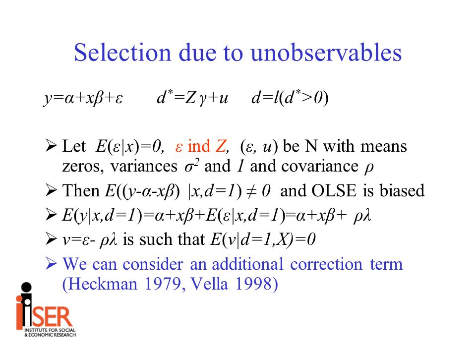 Selection due to observables y=α+xβ+ε d * =Z γ+u d=l(d * >0) Let E(ε|x)=0, ε u but ε not ind Z Then E(ε|x,d=1)0 and OLSE is biased because of selection on observables Since ε d|x,Z we can adopt (1) propensity score methods, (2) regression adjustment methods or (3) combining methods.