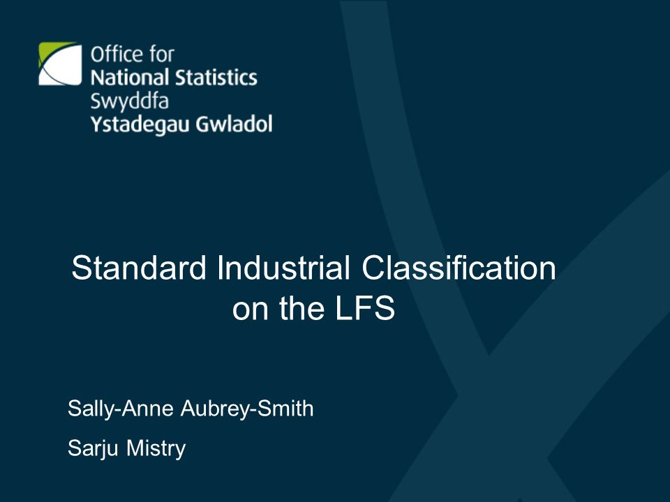 Standard Industrial Classification on the LFS Sally-Anne Aubrey-Smith Sarju Mistry