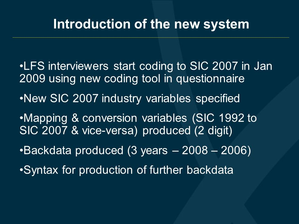 IIntroduction of the new system LFS interviewers start coding to SIC 2007 in Jan 2009 using new coding tool in questionnaire New SIC 2007 industry var