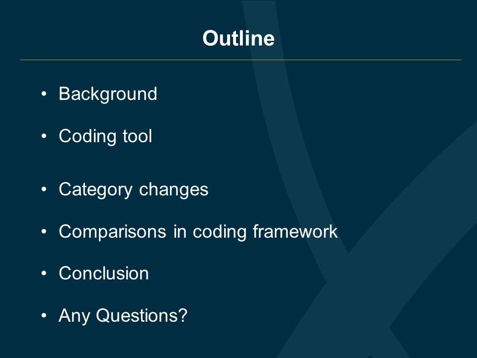 Background Coding tool Category changes Comparisons in coding framework Conclusion Any Questions? Outline